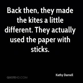 Kathy Darnell  - Back then, they made the kites a little different. They actually used the paper with sticks.