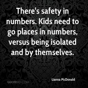 Lianna McDonald  - There's safety in numbers. Kids need to go places in numbers, versus being isolated and by themselves.