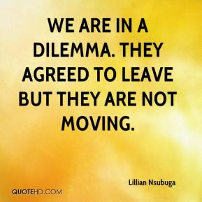 Lillian Nsubuga  - We are in a dilemma. They agreed to leave but they are not moving.