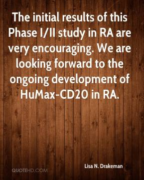 Lisa N. Drakeman  - The initial results of this Phase I/II study in RA are very encouraging. We are looking forward to the ongoing development of HuMax-CD20 in RA.