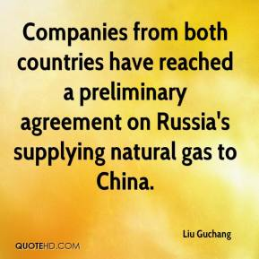Liu Guchang  - Companies from both countries have reached a preliminary agreement on Russia's supplying natural gas to China.
