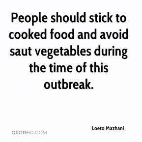 Loeto Mazhani  - People should stick to cooked food and avoid saut vegetables during the time of this outbreak.