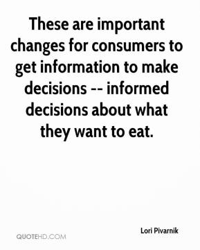 Lori Pivarnik  - These are important changes for consumers to get information to make decisions -- informed decisions about what they want to eat.