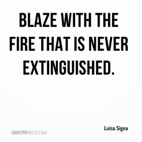 Blaze with the fire that is never extinguished.