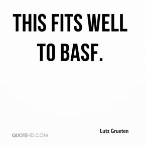Lutz Grueten  - This fits well to BASF.