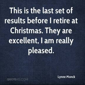 Lynne Monck  - This is the last set of results before I retire at Christmas. They are excellent, I am really pleased.