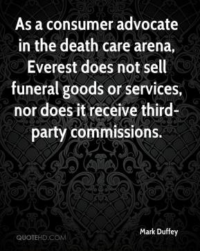 Mark Duffey  - As a consumer advocate in the death care arena, Everest does not sell funeral goods or services, nor does it receive third-party commissions.