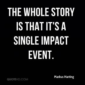 Markus Harting  - The whole story is that it's a single impact event.