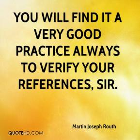 Martin Joseph Routh  - You will find it a very good practice always to verify your references, sir.