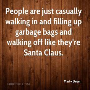 Marty Desei  - People are just casually walking in and filling up garbage bags and walking off like they're Santa Claus.
