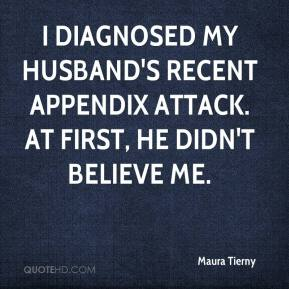 Maura Tierny  - I diagnosed my husband's recent appendix attack. At first, he didn't believe me.