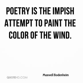 Poetry is the impish attempt to paint the color of the wind.