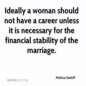 Melissa Sadoff  - Ideally a woman should not have a career unless it is necessary for the financial stability of the marriage.