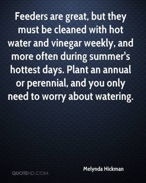 Feeders are great, but they must be cleaned with hot water and vinegar weekly, and more often during summer's hottest days. Plant an annual or perennial, and you only need to worry about watering.