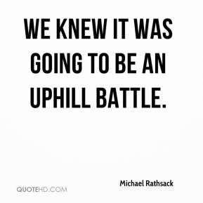 Michael Rathsack  - We knew it was going to be an uphill battle.