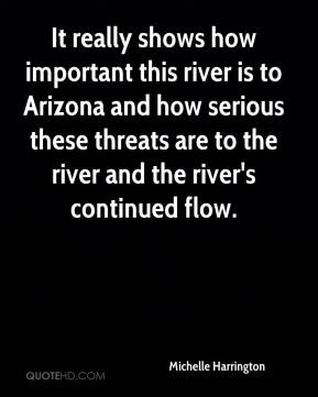 Michelle Harrington  - It really shows how important this river is to Arizona and how serious these threats are to the river and the river's continued flow.