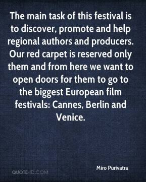 Miro Purivatra  - The main task of this festival is to discover, promote and help regional authors and producers. Our red carpet is reserved only them and from here we want to open doors for them to go to the biggest European film festivals: Cannes, Berlin and Venice.