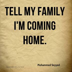 Mohammed Seyyed  - Tell my family I'm coming home.