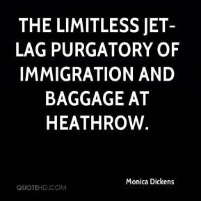 Monica Dickens  - The limitless jet-lag purgatory of Immigration and Baggage at Heathrow.