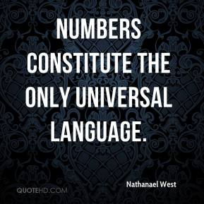 Nathanael West - Numbers constitute the only universal language.