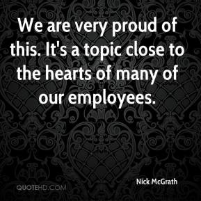 Nick McGrath  - We are very proud of this. It's a topic close to the hearts of many of our employees.