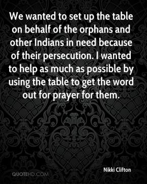 Nikki Clifton  - We wanted to set up the table on behalf of the orphans and other Indians in need because of their persecution. I wanted to help as much as possible by using the table to get the word out for prayer for them.