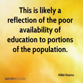 Nikki Kearns  - This is likely a reflection of the poor availability of education to portions of the population.