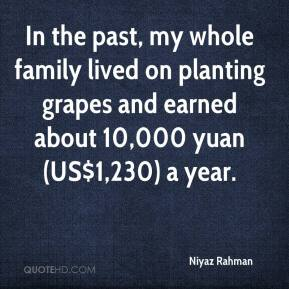 Niyaz Rahman  - In the past, my whole family lived on planting grapes and earned about 10,000 yuan (US$1,230) a year.