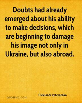 Oleksandr Lytvynenko  - Doubts had already emerged about his ability to make decisions, which are beginning to damage his image not only in Ukraine, but also abroad.