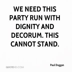 Paul Duggan  - We need this party run with dignity and decorum. This cannot stand.