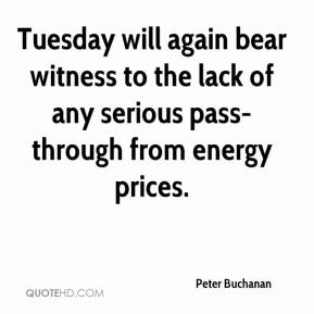Peter Buchanan  - Tuesday will again bear witness to the lack of any serious pass-through from energy prices.