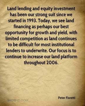 Peter Fioretti  - Land lending and equity investment has been our strong suit since we started in 1993. Today, we see land financing as perhaps our best opportunity for growth and yield, with limited competition as land continues to be difficult for most institutional lenders to underwrite. Our focus is to continue to increase our land platform throughout 2006.