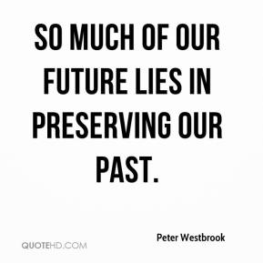 So much of our future lies in preserving our past.