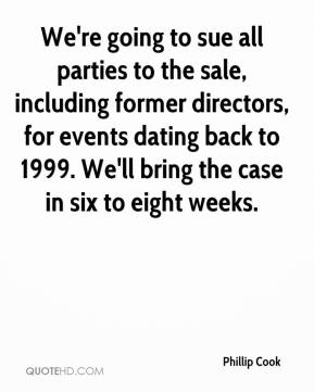 Phillip Cook  - We're going to sue all parties to the sale, including former directors, for events dating back to 1999. We'll bring the case in six to eight weeks.