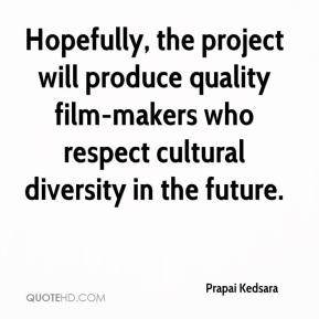 Prapai Kedsara  - Hopefully, the project will produce quality film-makers who respect cultural diversity in the future.
