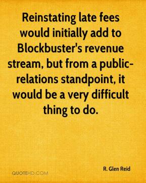 Reinstating late fees would initially add to Blockbuster's revenue stream, but from a public-relations standpoint, it would be a very difficult thing to do.