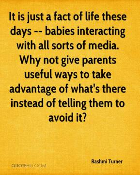 Rashmi Turner  - It is just a fact of life these days -- babies interacting with all sorts of media. Why not give parents useful ways to take advantage of what's there instead of telling them to avoid it?