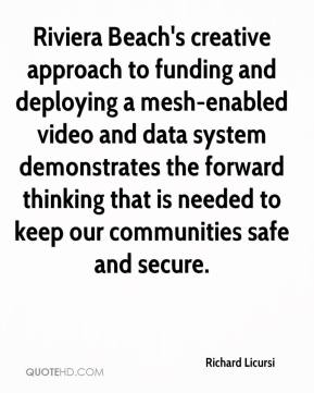 Richard Licursi  - Riviera Beach's creative approach to funding and deploying a mesh-enabled video and data system demonstrates the forward thinking that is needed to keep our communities safe and secure.