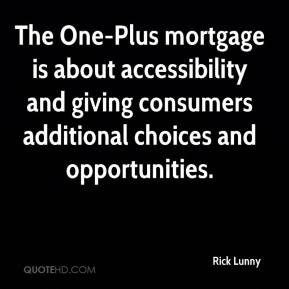 Rick Lunny  - The One-Plus mortgage is about accessibility and giving consumers additional choices and opportunities.
