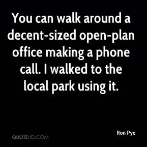 Ron Pye  - You can walk around a decent-sized open-plan office making a phone call. I walked to the local park using it.