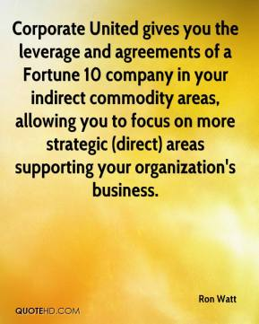 Ron Watt  - Corporate United gives you the leverage and agreements of a Fortune 10 company in your indirect commodity areas, allowing you to focus on more strategic (direct) areas supporting your organization's business.