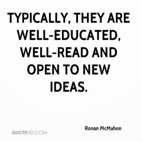 Ronan McMahon  - Typically, they are well-educated, well-read and open to new ideas.