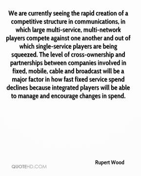 We are currently seeing the rapid creation of a competitive structure in communications, in which large multi-service, multi-network players compete against one another and out of which single-service players are being squeezed. The level of cross-ownership and partnerships between companies involved in fixed, mobile, cable and broadcast will be a major factor in how fast fixed service spend declines because integrated players will be able to manage and encourage changes in spend.