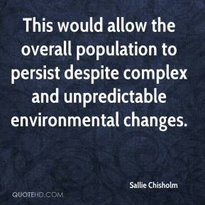 Sallie Chisholm  - This would allow the overall population to persist despite complex and unpredictable environmental changes.