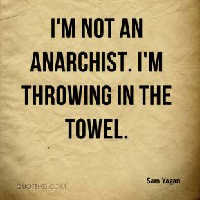 Sam Yagan  - I'm not an anarchist. I'm throwing in the towel.