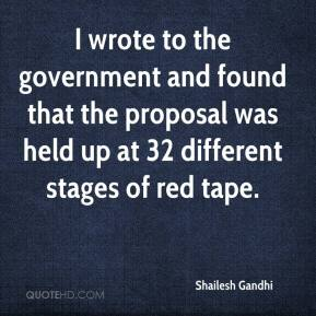 Shailesh Gandhi  - I wrote to the government and found that the proposal was held up at 32 different stages of red tape.
