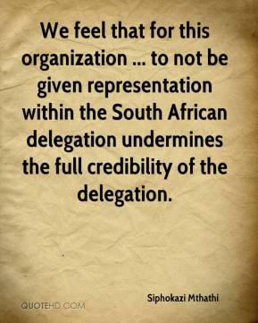 Siphokazi Mthathi  - We feel that for this organization ... to not be given representation within the South African delegation undermines the full credibility of the delegation.