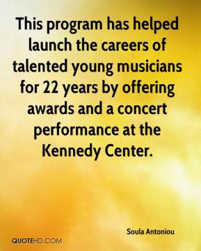 Soula Antoniou  - This program has helped launch the careers of talented young musicians for 22 years by offering awards and a concert performance at the Kennedy Center.