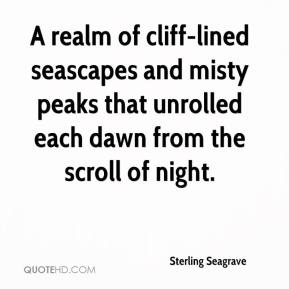 Sterling Seagrave  - A realm of cliff-lined seascapes and misty peaks that unrolled each dawn from the scroll of night.