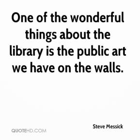 Steve Messick  - One of the wonderful things about the library is the public art we have on the walls.